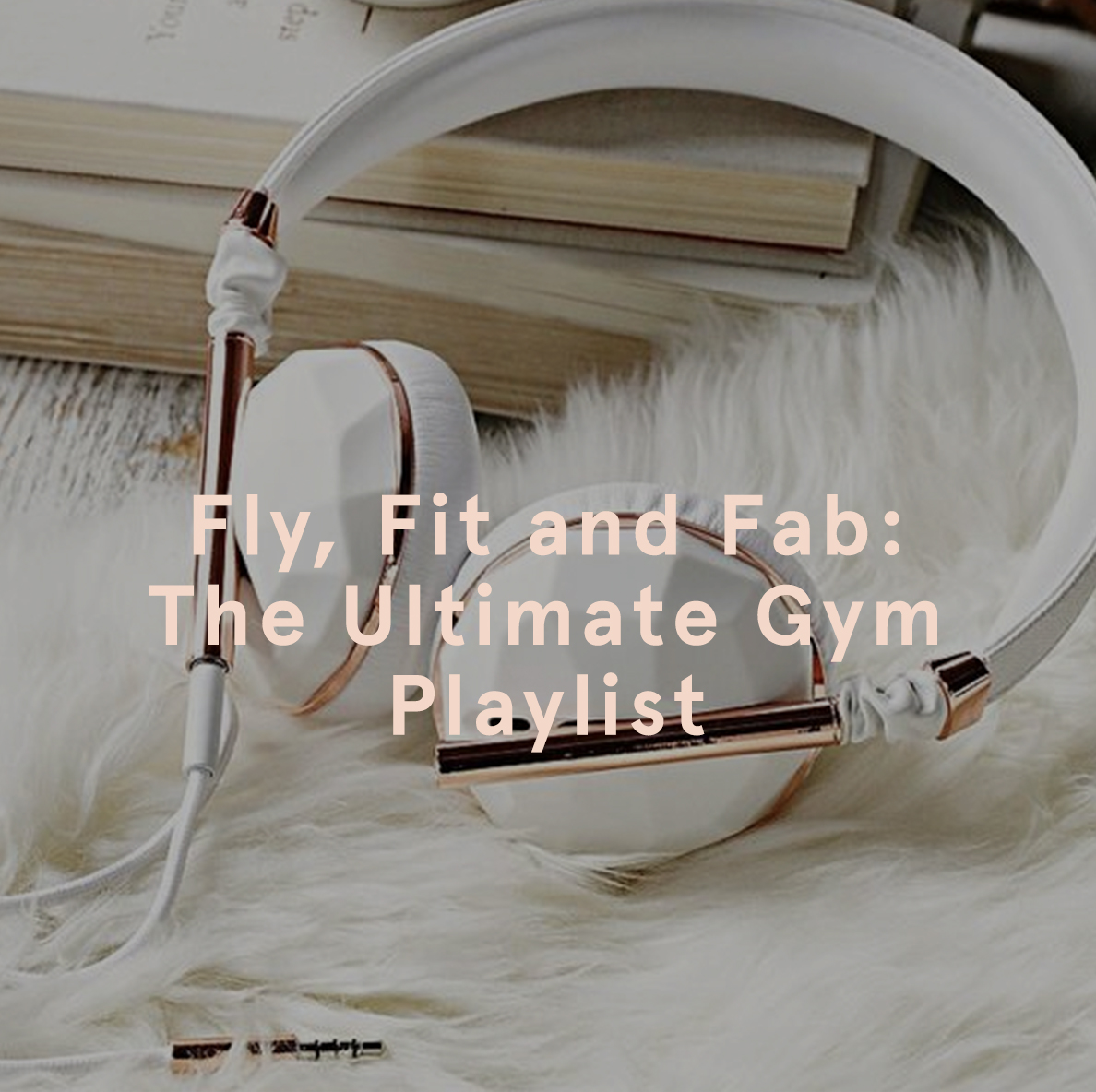 Fly, Fit and Fab: The Ultimate Gym Playlist | EGO